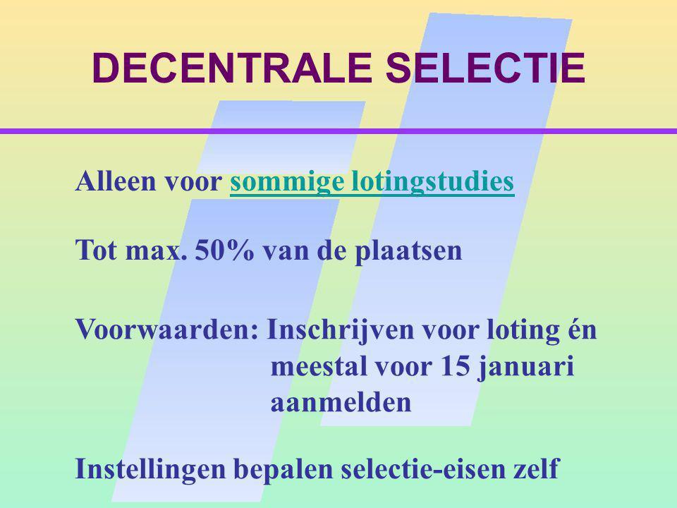 DECENTRALE SELECTIE Alleen voor sommige lotingstudiessommige lotingstudies Tot max.