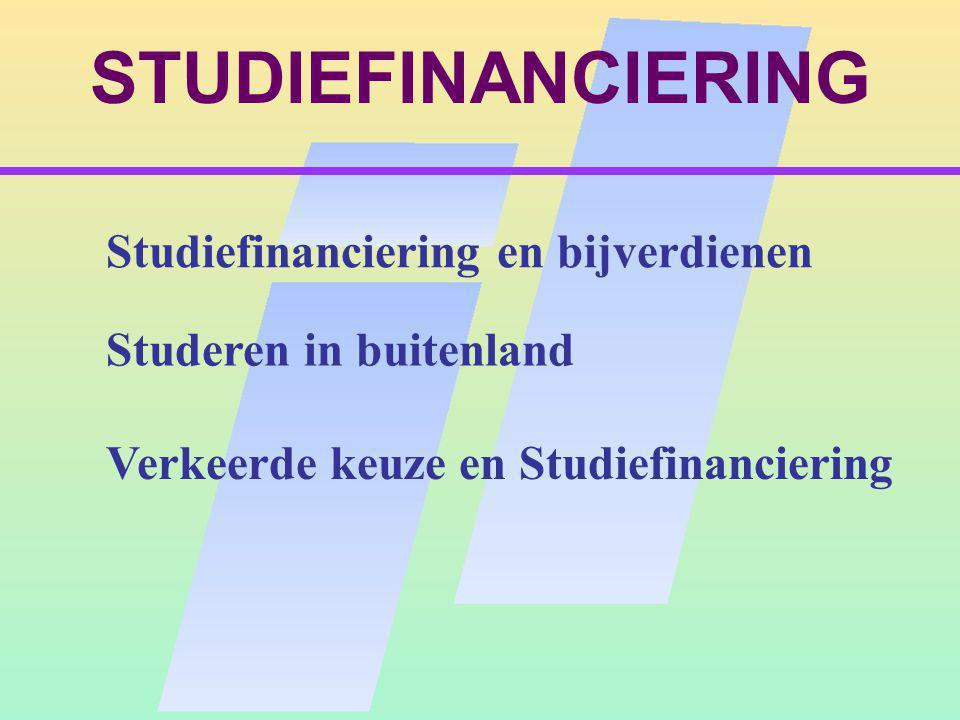 STUDIEFINANCIERING Studeren in buitenland Verkeerde keuze en Studiefinanciering Studiefinanciering en bijverdienen