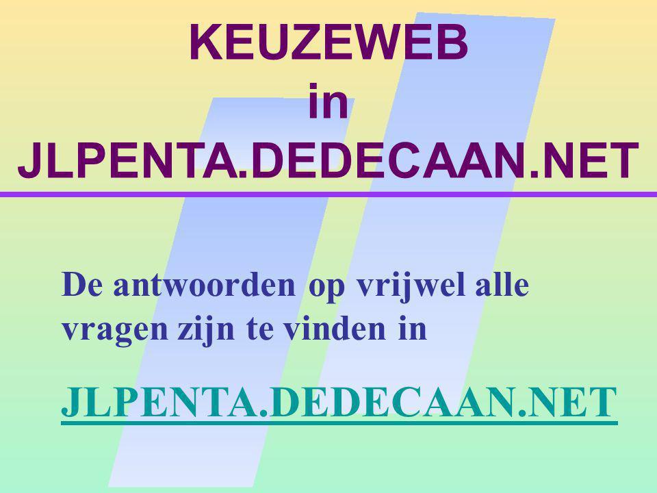 KEUZEWEB in JLPENTA.DEDECAAN.NET De antwoorden op vrijwel alle vragen zijn te vinden in JLPENTA.DEDECAAN.NET