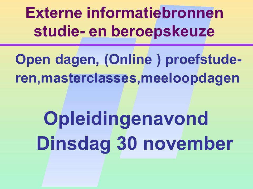 Externe informatiebronnen studie- en beroepskeuze Open dagen, (Online ) proefstude- ren,masterclasses,meeloopdagen Opleidingenavond Dinsdag 30 november