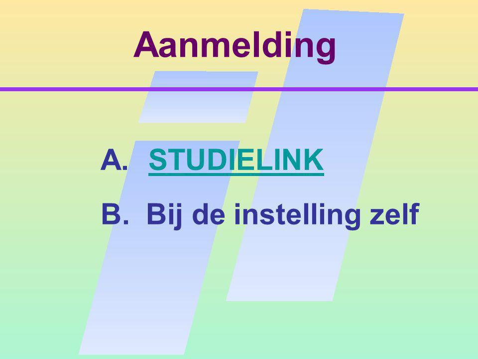 Aanmelding A.STUDIELINKSTUDIELINK B. Bij de instelling zelf