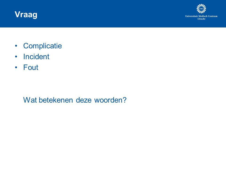 Vraag Complicatie Incident Fout Wat betekenen deze woorden?