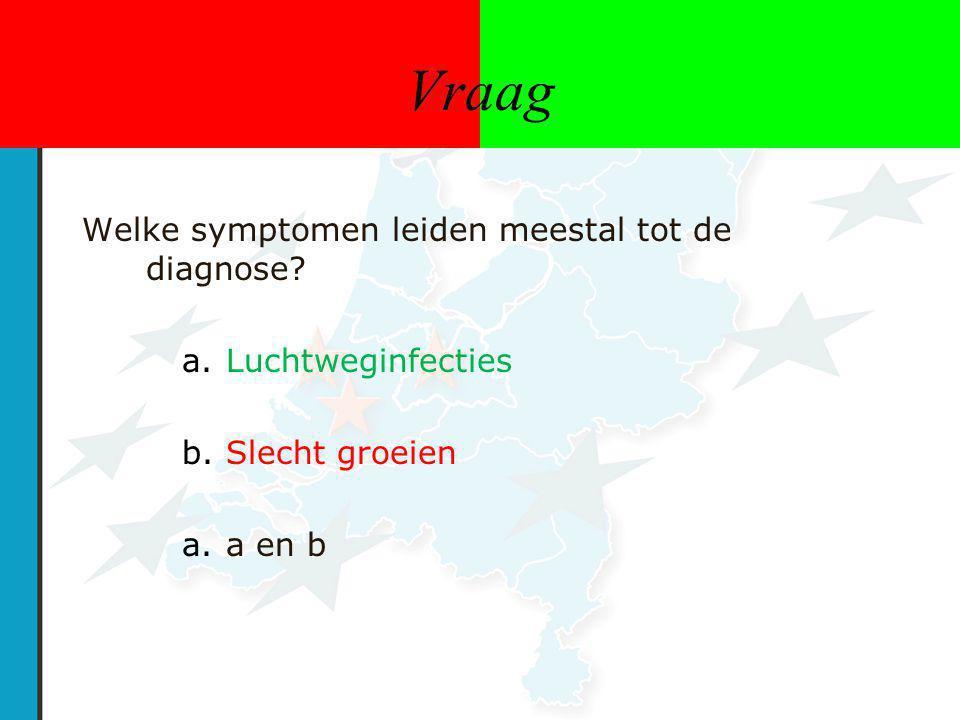 Vraag Welke symptomen leiden meestal tot de diagnose? a.Luchtweginfecties b.Slecht groeien a.a en b
