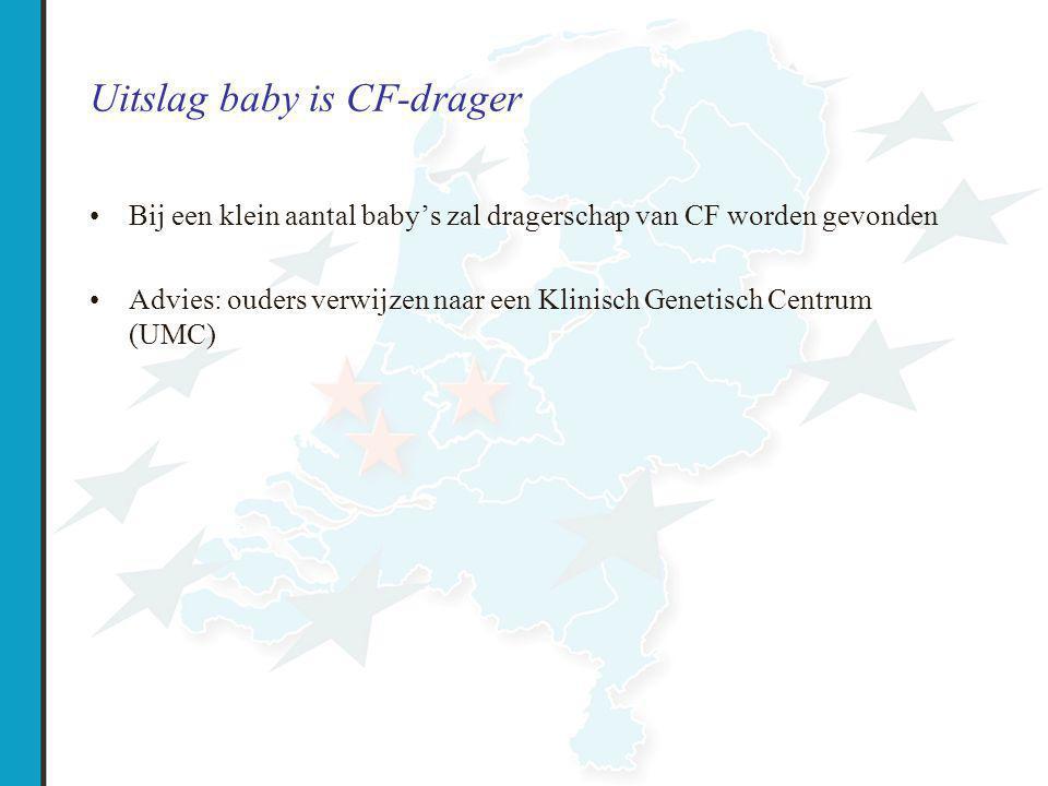 Uitslag baby is CF-drager Bij een klein aantal baby's zal dragerschap van CF worden gevonden Advies: ouders verwijzen naar een Klinisch Genetisch Centrum (UMC)