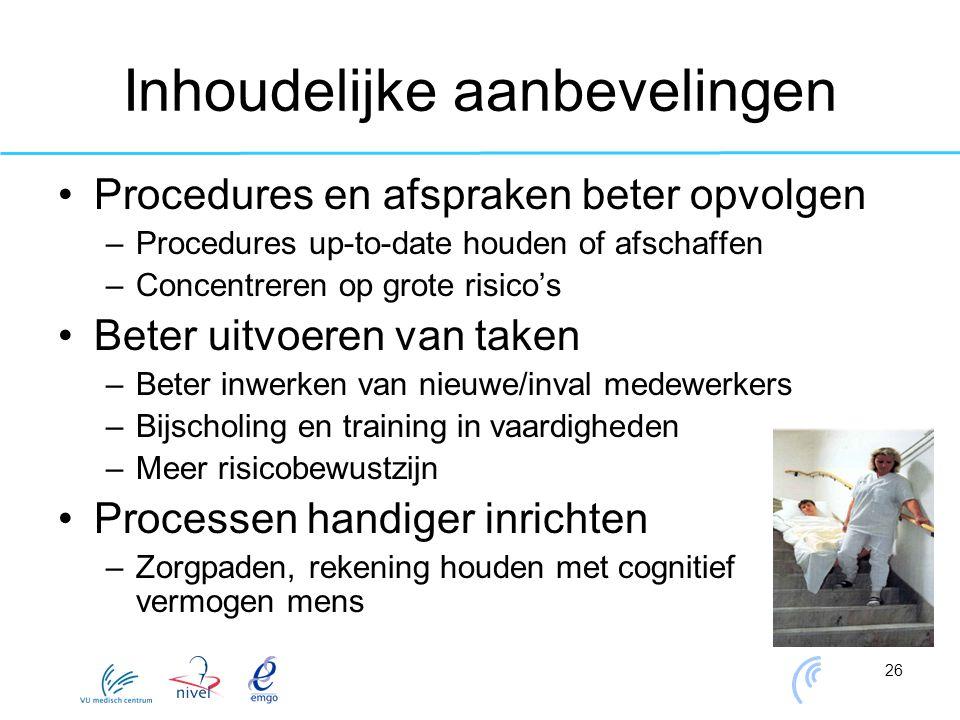 26 Inhoudelijke aanbevelingen Procedures en afspraken beter opvolgen –Procedures up-to-date houden of afschaffen –Concentreren op grote risico's Beter