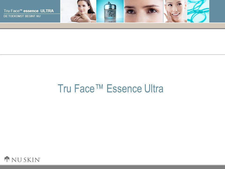 © 2001 Nu Skin International, Inc Tru Face ™ essence ULTRA DE TOEKOMST BEGINT NU Tru Face™ Essence Ultra