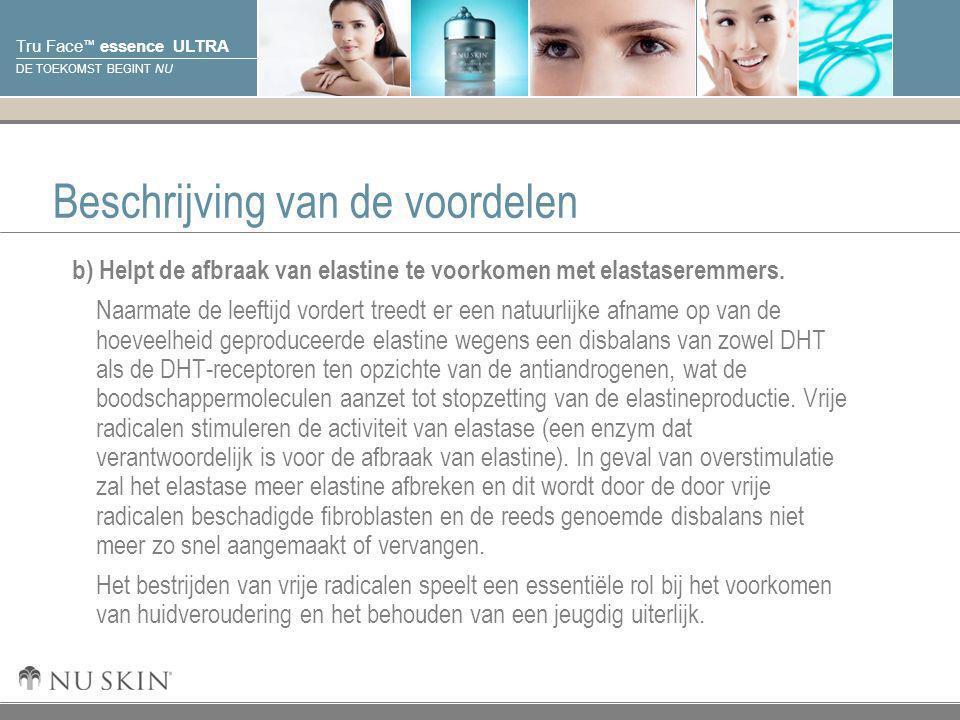 © 2001 Nu Skin International, Inc Tru Face ™ essence ULTRA DE TOEKOMST BEGINT NU Beschrijving van de voordelen b) Helpt de afbraak van elastine te voo