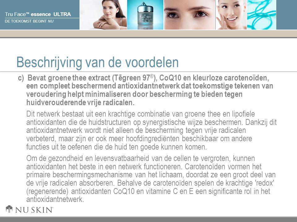 © 2001 Nu Skin International, Inc Tru Face ™ essence ULTRA DE TOEKOMST BEGINT NU Beschrijving van de voordelen c) Bevat groene thee extract (Tēgreen 9