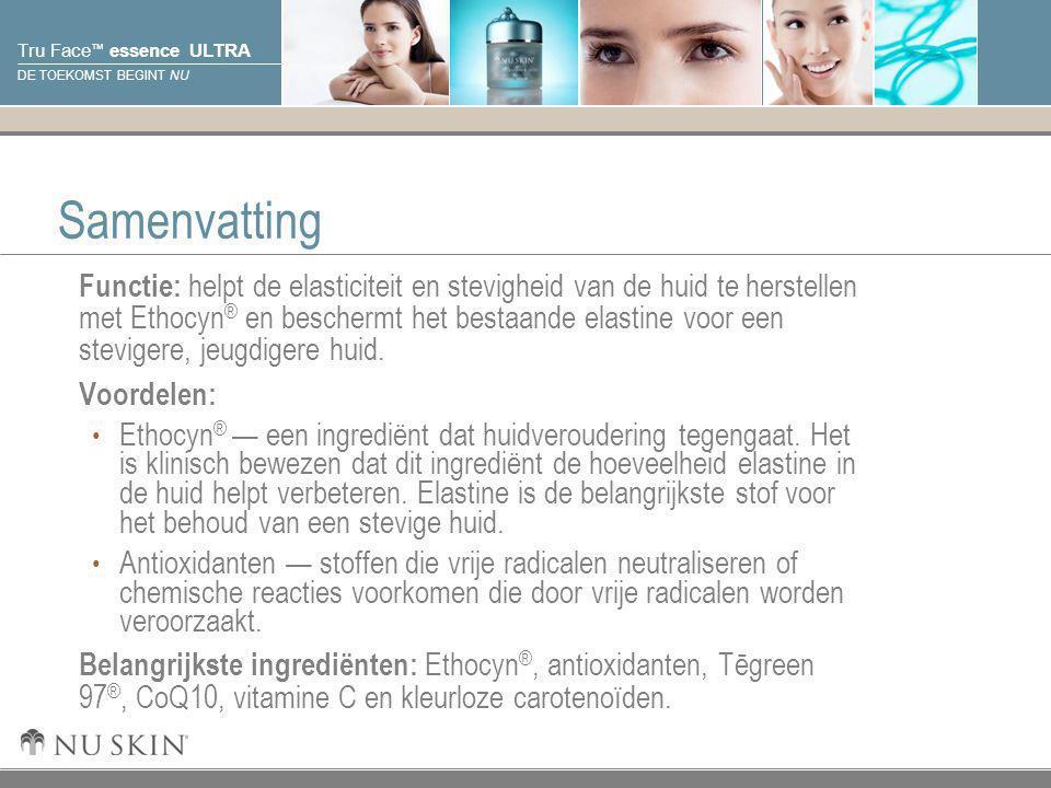 © 2001 Nu Skin International, Inc Tru Face ™ essence ULTRA DE TOEKOMST BEGINT NU Samenvatting Functie: helpt de elasticiteit en stevigheid van de huid
