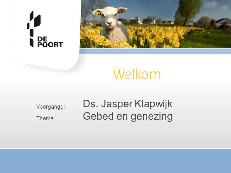 Voorganger Thema Ds. Jasper Klapwijk Gebed en genezing