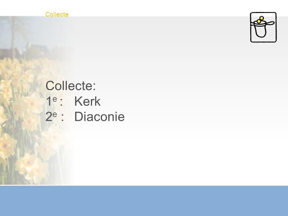 Collecte Collecte: 1 e :Kerk 2 e :Diaconie