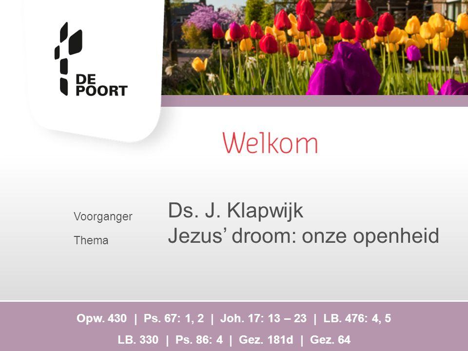 Voorganger Thema Ds.J. Klapwijk Jezus' droom: onze openheid Opw.
