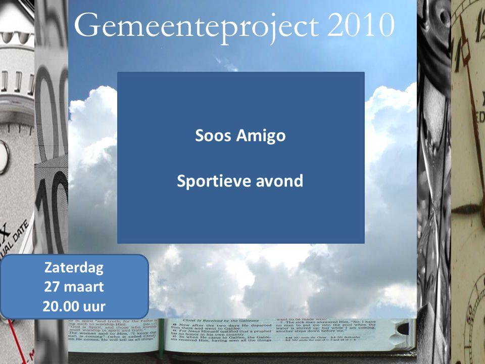 Gemeenteproject 2010 Zaterdag 27 maart 20.00 uur Soos Amigo Sportieve avond