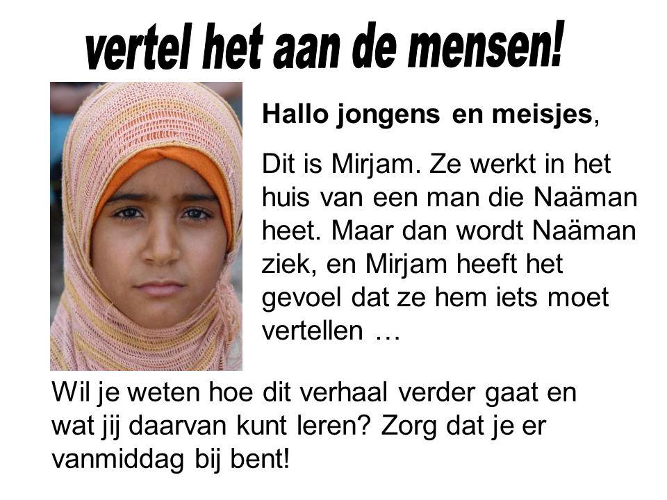 Hallo jongens en meisjes, Dit is Mirjam.Ze werkt in het huis van een man die Naäman heet.