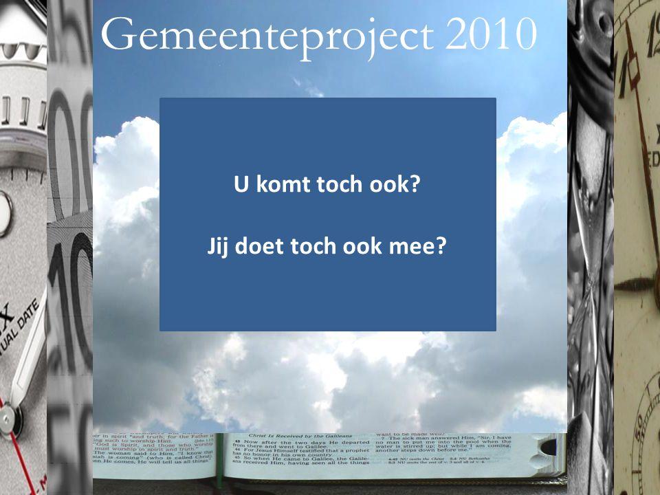 Gemeenteproject 2010 U komt toch ook? Jij doet toch ook mee?