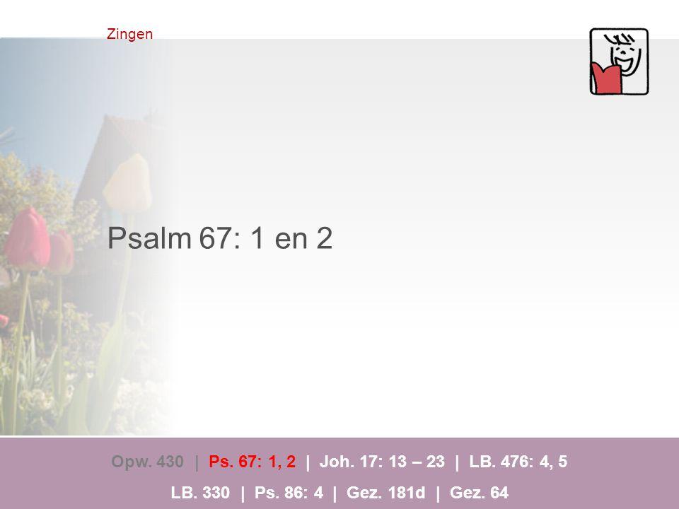 Zingen Psalm 67: 1 en 2 Opw.430 | Ps. 67: 1, 2 | Joh.