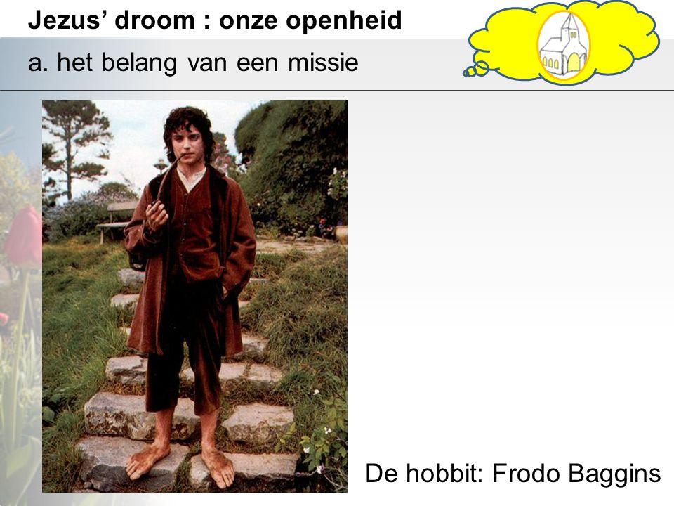 Jezus' droom : onze openheid a. het belang van een missie De hobbit: Frodo Baggins