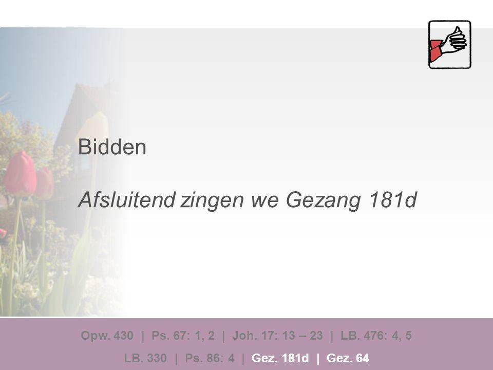 Bidden Afsluitend zingen we Gezang 181d Opw.430 | Ps.