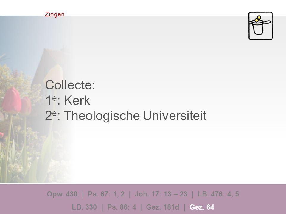 Zingen Collecte: 1 e : Kerk 2 e : Theologische Universiteit Opw.