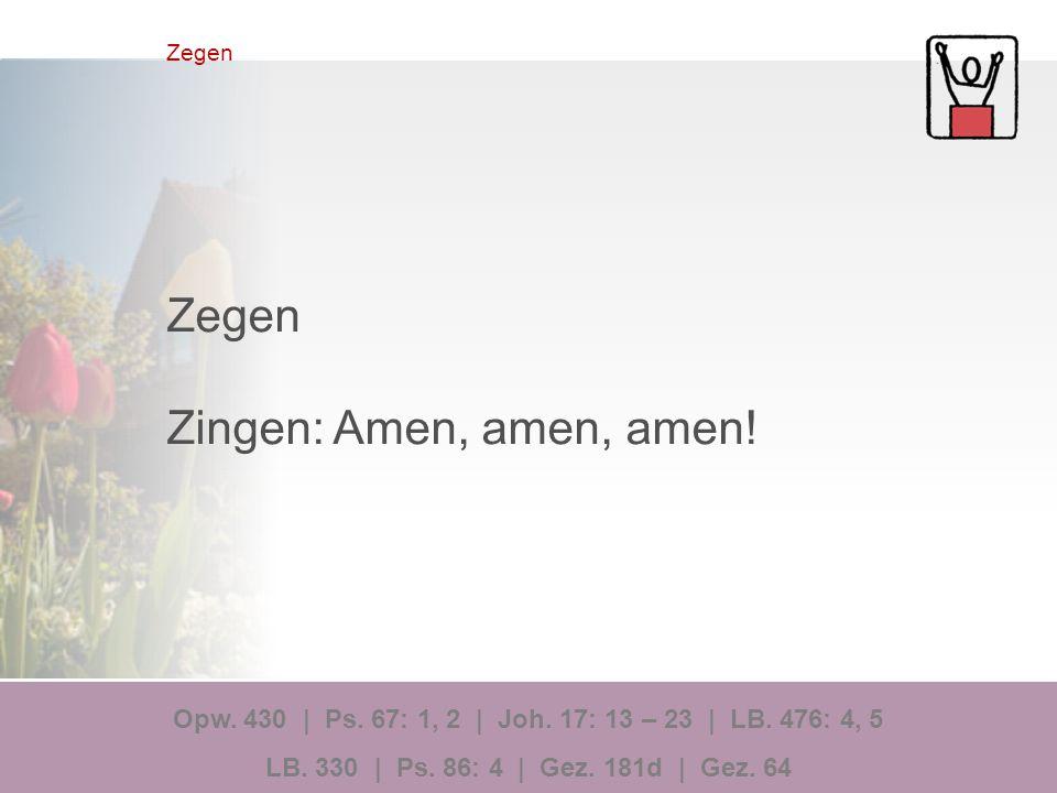 Zegen Zingen: Amen, amen, amen.Opw. 430 | Ps. 67: 1, 2 | Joh.