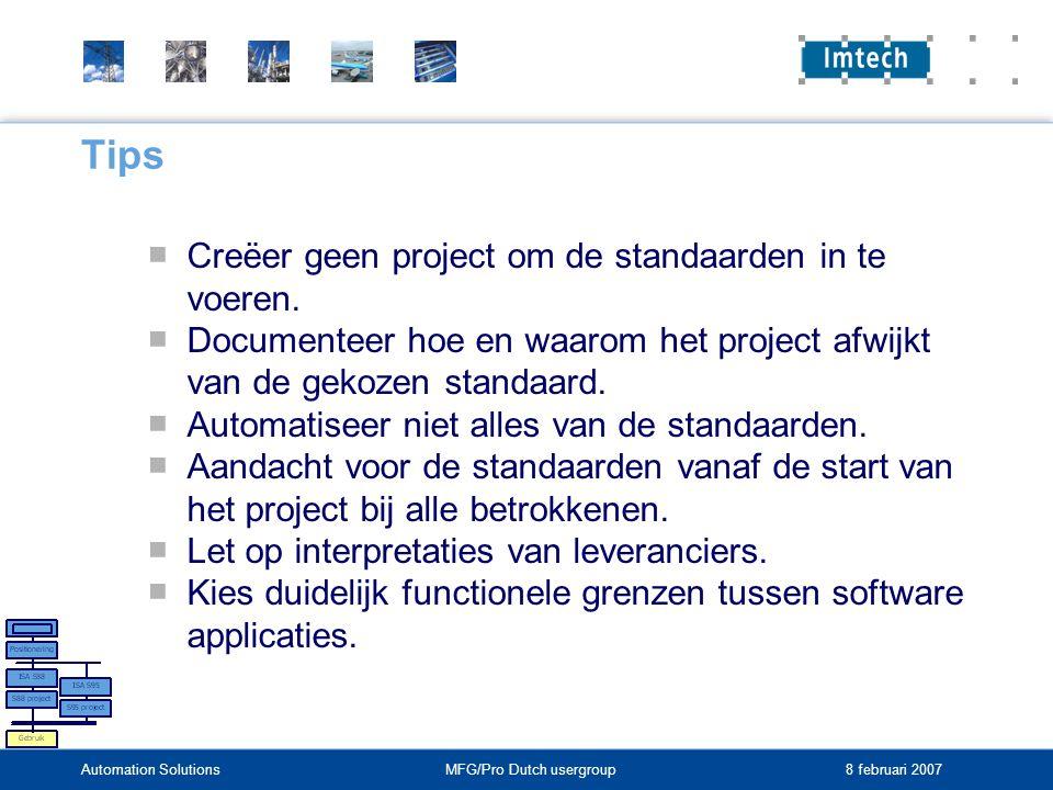 Automation SolutionsMFG/Pro Dutch usergroup 8 februari 2007 Tips ■ Creëer geen project om de standaarden in te voeren.