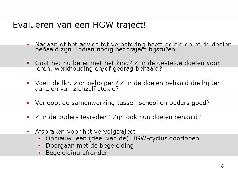 18 Evalueren van een HGW traject!  Nagaan of het advies tot verbetering heeft geleid en of de doelen behaald zijn. Indien nodig het traject bijsturen