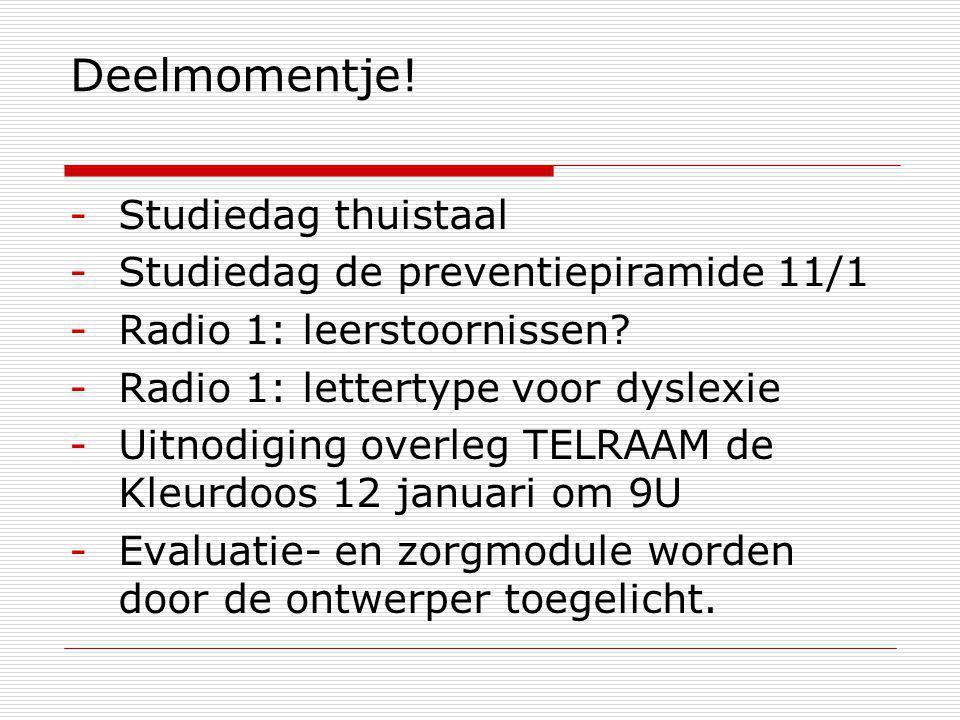 Deelmomentje! -Studiedag thuistaal -Studiedag de preventiepiramide 11/1 -Radio 1: leerstoornissen? -Radio 1: lettertype voor dyslexie -Uitnodiging ove