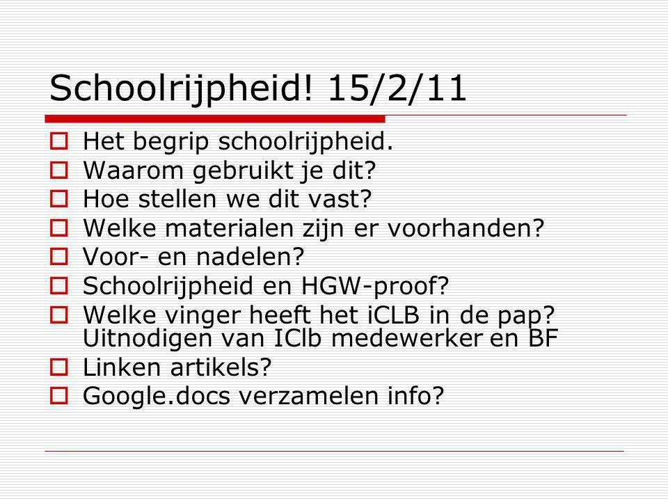 Schoolrijpheid! 15/2/11  Het begrip schoolrijpheid.  Waarom gebruikt je dit?  Hoe stellen we dit vast?  Welke materialen zijn er voorhanden?  Voo
