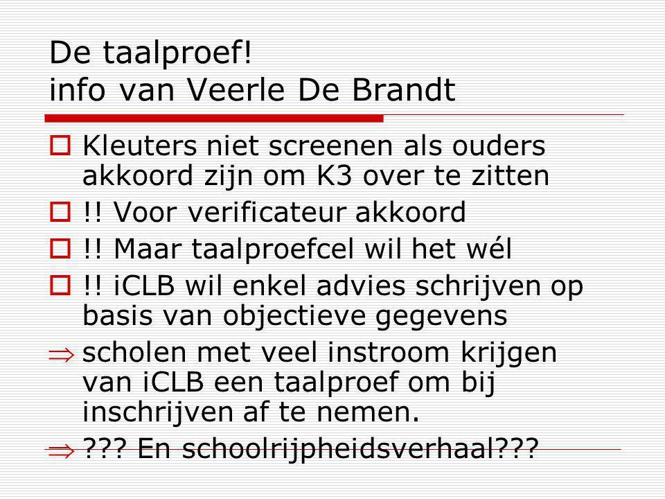 De taalproef! info van Veerle De Brandt  Kleuters niet screenen als ouders akkoord zijn om K3 over te zitten  !! Voor verificateur akkoord  !! Maar