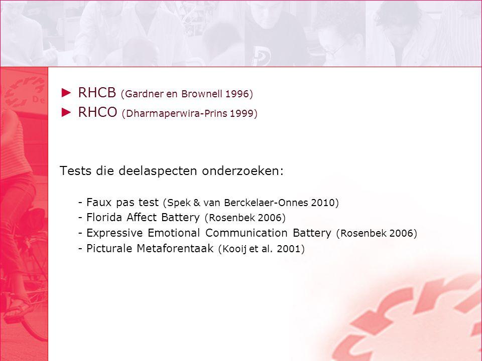 ► RHCB (Gardner en Brownell 1996) ► RHCO (Dharmaperwira-Prins 1999) Tests die deelaspecten onderzoeken: - Faux pas test (Spek & van Berckelaer-Onnes 2
