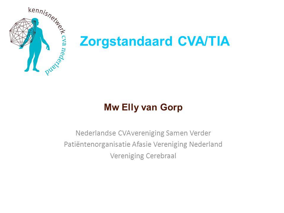 Zorgstandaard CVA/TIA Mw Elly van Gorp Nederlandse CVAvereniging Samen Verder Patiëntenorganisatie Afasie Vereniging Nederland Vereniging Cerebraal