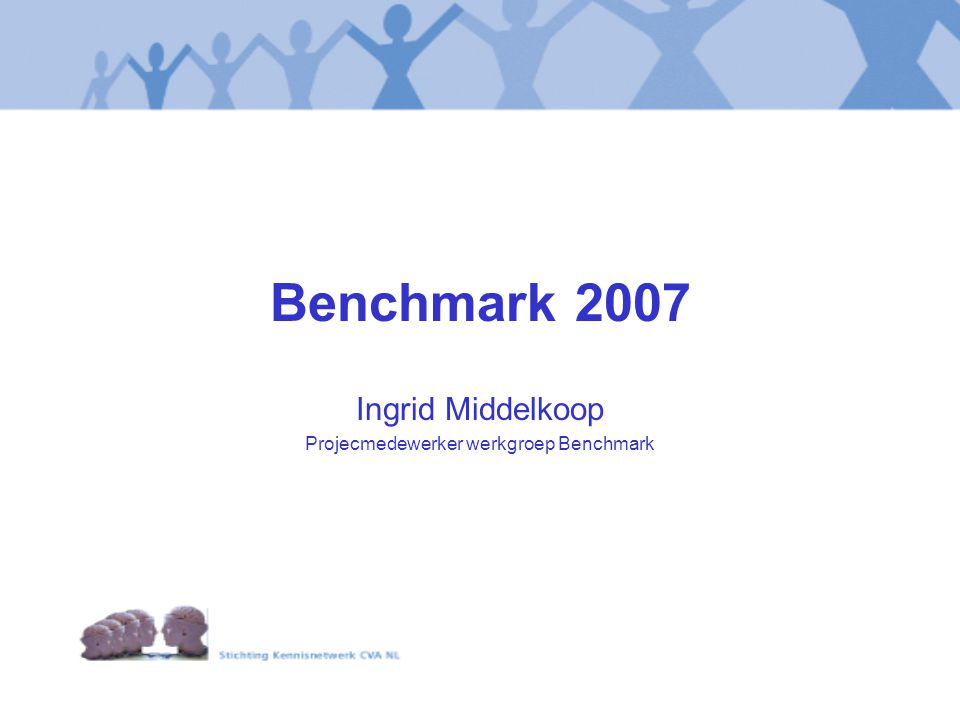 Benchmark 2007 Ingrid Middelkoop Projecmedewerker werkgroep Benchmark
