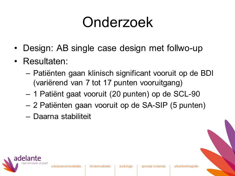 Onderzoek Design: AB single case design met follwo-up Resultaten: –Patiënten gaan klinisch significant vooruit op de BDI (variërend van 7 tot 17 punte