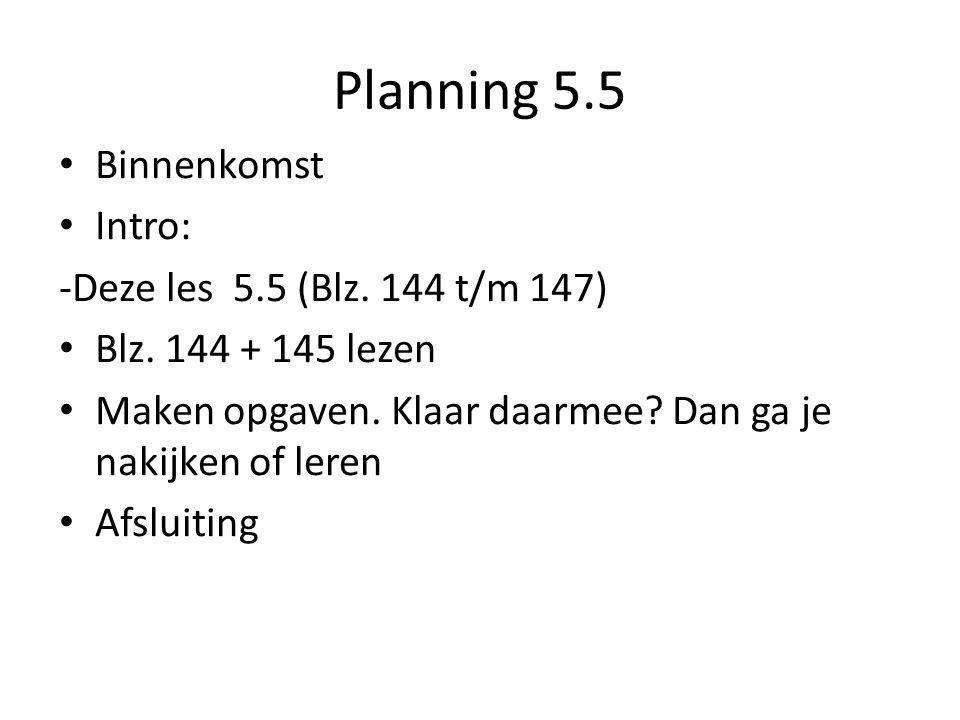 Planning 5.5 Binnenkomst Intro: -Deze les 5.5 (Blz.
