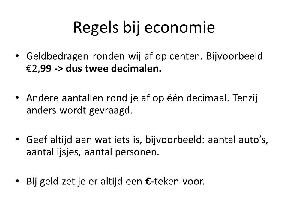 Regels bij economie Geldbedragen ronden wij af op centen. Bijvoorbeeld €2,99 -> dus twee decimalen. Andere aantallen rond je af op één decimaal. Tenzi