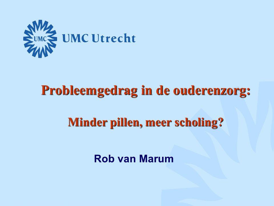 Probleemgedrag in de ouderenzorg: Minder pillen, meer scholing? Rob van Marum