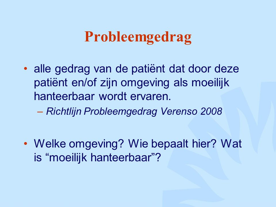 alle gedrag van de patiënt dat door deze patiënt en/of zijn omgeving als moeilijk hanteerbaar wordt ervaren.