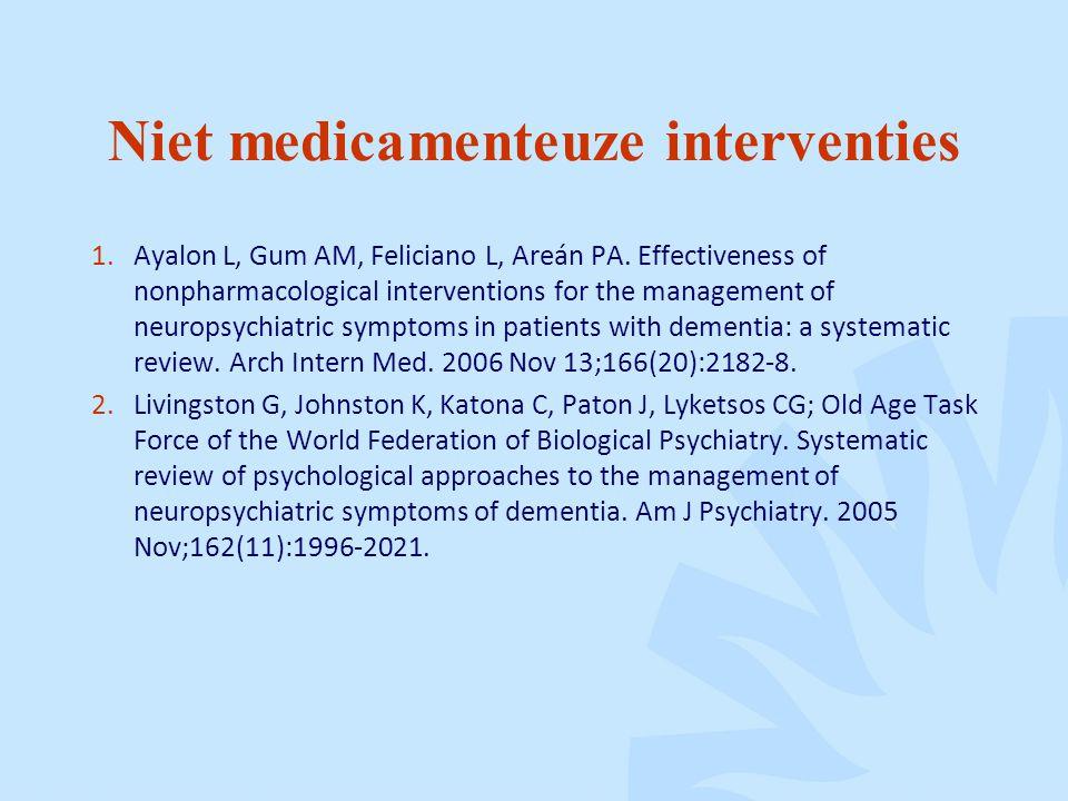 Niet medicamenteuze interventies 1.Ayalon L, Gum AM, Feliciano L, Areán PA.