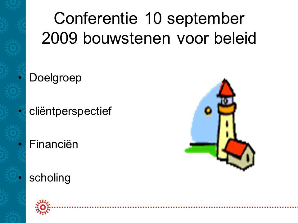 Conferentie 10 september 2009 bouwstenen voor beleid Doelgroep cliëntperspectief Financiën scholing