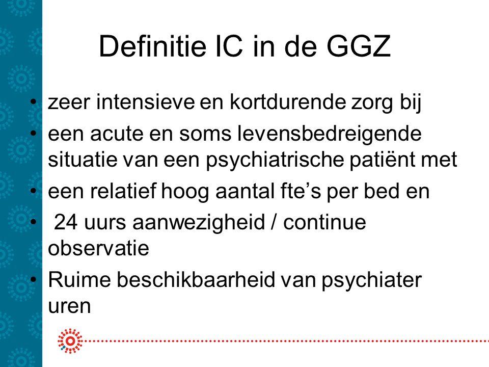 Definitie IC in de GGZ zeer intensieve en kortdurende zorg bij een acute en soms levensbedreigende situatie van een psychiatrische patiënt met een rel