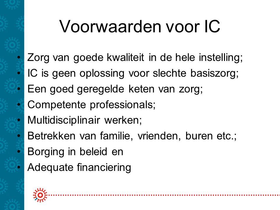 Voorwaarden voor IC Zorg van goede kwaliteit in de hele instelling; IC is geen oplossing voor slechte basiszorg; Een goed geregelde keten van zorg; Co