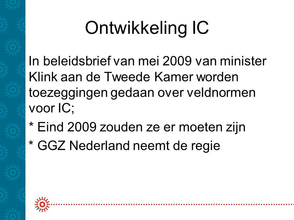 Ontwikkeling IC In beleidsbrief van mei 2009 van minister Klink aan de Tweede Kamer worden toezeggingen gedaan over veldnormen voor IC; * Eind 2009 zo