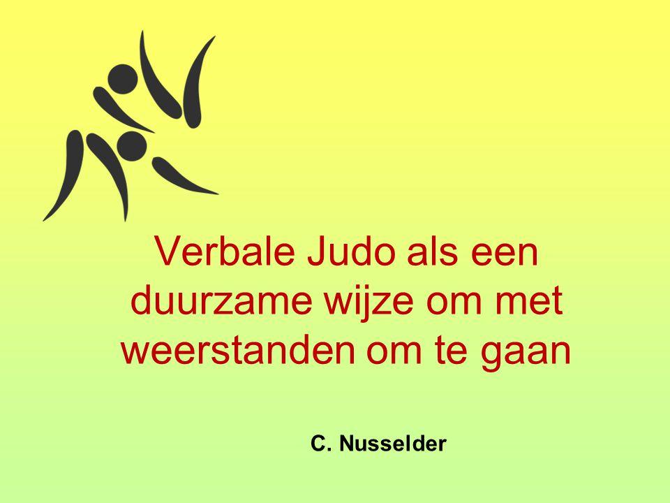Verbale Judo als een duurzame wijze om met weerstanden om te gaan C. Nusselder