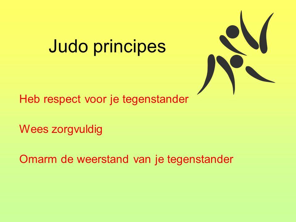Judo principes Heb respect voor je tegenstander Wees zorgvuldig Omarm de weerstand van je tegenstander