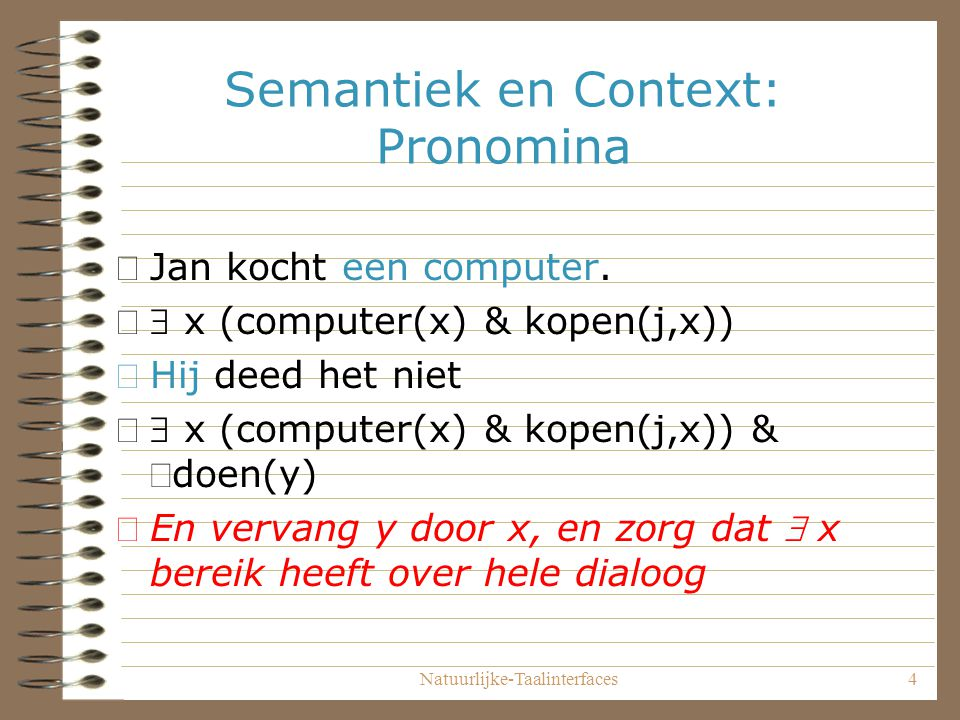Natuurlijke-Taalinterfaces15 Implicatie X = Jan Computer(Y) Kopen(X,Y) X Y Spijt(Z) Z = X Z Als Jan een computer koopt, dan krijgt hij spijt n.b.