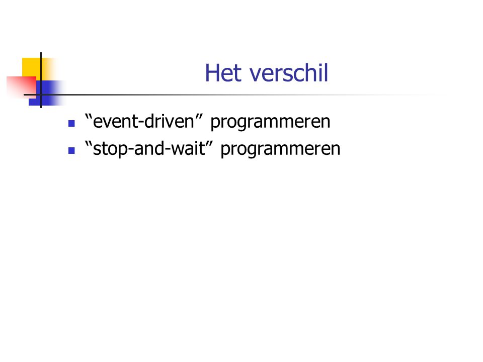 Het verschil event-driven programmeren stop-and-wait programmeren