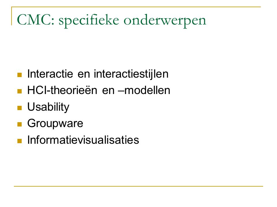 CMC: specifieke onderwerpen Interactie en interactiestijlen HCI-theorieën en –modellen Usability Groupware Informatievisualisaties