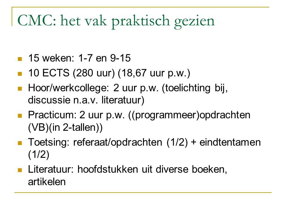 CMC: het vak praktisch gezien 15 weken: 1-7 en 9-15 10 ECTS (280 uur) (18,67 uur p.w.) Hoor/werkcollege: 2 uur p.w.
