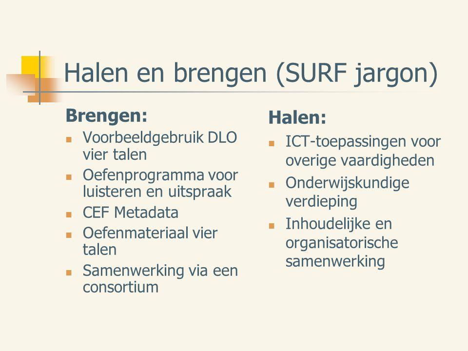 Halen en brengen (SURF jargon) Brengen: Voorbeeldgebruik DLO vier talen Oefenprogramma voor luisteren en uitspraak CEF Metadata Oefenmateriaal vier talen Samenwerking via een consortium Halen: ICT-toepassingen voor overige vaardigheden Onderwijskundige verdieping Inhoudelijke en organisatorische samenwerking