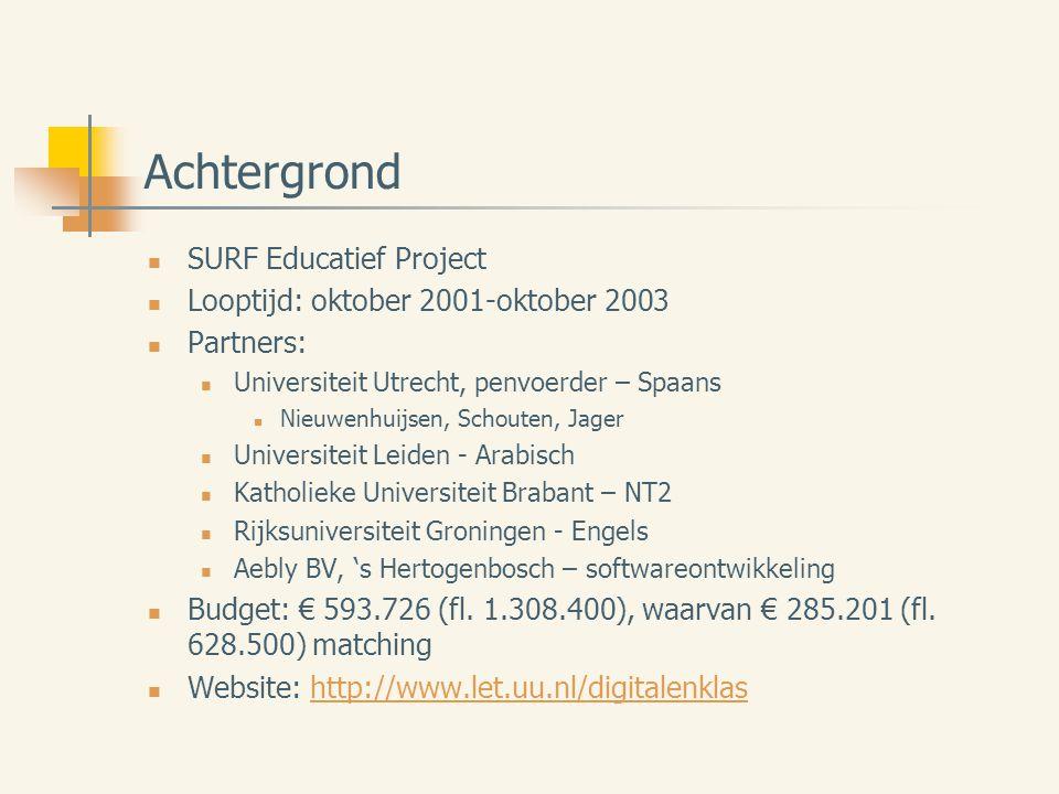 Achtergrond SURF Educatief Project Looptijd: oktober 2001-oktober 2003 Partners: Universiteit Utrecht, penvoerder – Spaans Nieuwenhuijsen, Schouten, Jager Universiteit Leiden - Arabisch Katholieke Universiteit Brabant – NT2 Rijksuniversiteit Groningen - Engels Aebly BV, 's Hertogenbosch – softwareontwikkeling Budget: € 593.726 (fl.